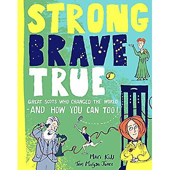 Strong Brave True - Great Scots Who Changed the World . . . And How Yo