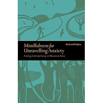 Mindfulness for Unravelling Anxiety: Finding Calm & Clarity in Uncertain Times (Mindfulness)