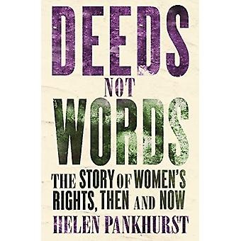 Deeds Not Words - The Story of Women's Rights - Then and Now by Helen