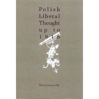 Polish Liberal Thought Before 1918 by Maciej Janowski - 9789639241183
