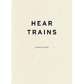 Hear Trains by Caroline Knox - 9781940696805 Book