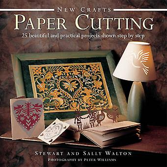 New Crafts Paper Cutting  25 Beautiful and Practical Projects Shown Step by Step by Stewart Walton & Sally Walton