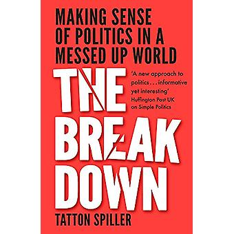 The Breakdown - Making Sense of Politics in a Messed Up World by Tatto