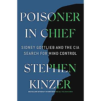 Poisoner in Chief - Sidney Gottlieb and the CIA Search for Mind Contro