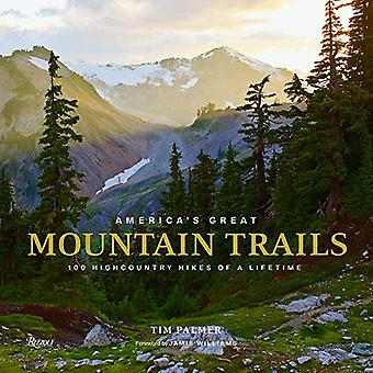 America's Great Mountain Trails - 100 Highcountry Hikes of a Lifetime