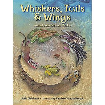 Whiskers - Tails and Wings - Animal Folktales from Mexico by Judy Gold