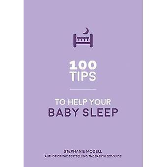 100 Tips to Help Your Baby Sleep - Practical Advice to Establish Good