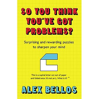 So You Think Youve Got Problems by Alex Bellos