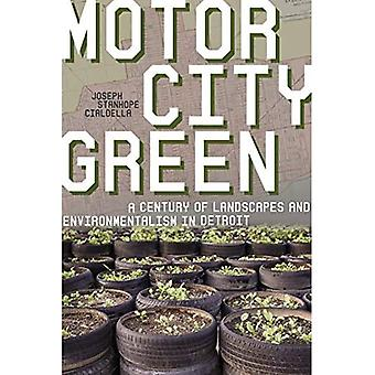 Motor City Green: A Century of Landscapes and Environmentalism in Detroit (History of the Urban Environment)