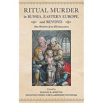 Rituaalimurha Venäjällä, Itä-Euroopassa ja sen ulkopuolella: Vanhan syytöksen uudet historiat