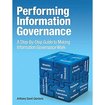 Performing Information Governance - A Step-by-Step Guide to Making Inf