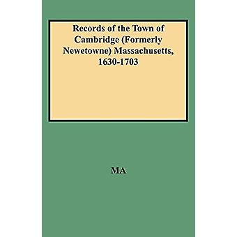 Records of the Town of Cambridge (Formerly Newetowne) Massachusetts -