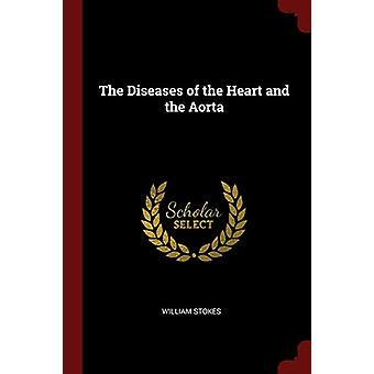 The Diseases of the Heart and the Aorta by William Stokes - 978137553