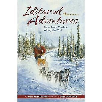 Iditarod Adventures - Tales from Mushers Along the Trail by Lew Freedm