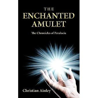 The Enchanted Amulet: The Chronicles of Peralucia (Book One)