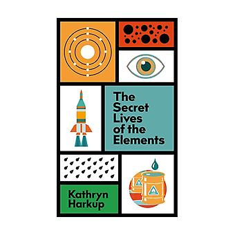 The Secret Lives of the Elements by Kathryn Harkup