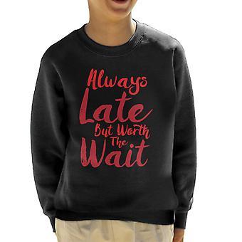 Always Late But Worth The Wait Kid's Sweatshirt