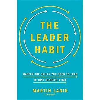 The Leader Habit - Master the Skills You Need to Lead--In Just Minutes