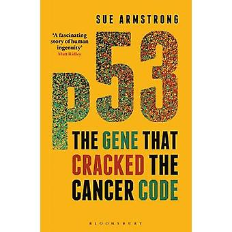 P53 - The Gene That Cracked the Cancer Code by Sue Armstrong - 9781472