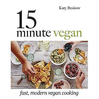 15 minuters Vegan - snabb - moderna vegansk matlagning av Katy Beskow - 9781849