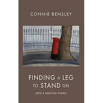 Finding a Leg to Stand On - New & Selected Poems 1980-2012 by Connie B