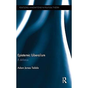 Epistemic Liberalism  A Defence by Tebble & Adam James