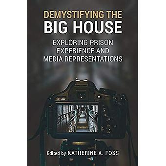 Demystifying the Big House:� Exploring Prison Experience� and Media Representations (Perspectives on Crime and Justice)