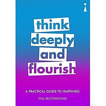 A Practical Guide to Happiness: diep denken en bloeien van (praktische gids-serie)