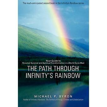O caminho através do arco-íris Infinitys seu guia de sobrevivência pessoal e transformação espiritual em um mundo enlouquecido por Byron & Michael P.