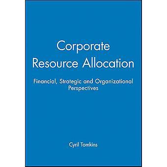 Corporate Resource Allocation Financial Strategic and Organizational Perspectives by Tomkins & Cyril