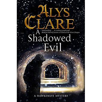 A Shadowed Evil A Medieval Mystery by Clare & Alys