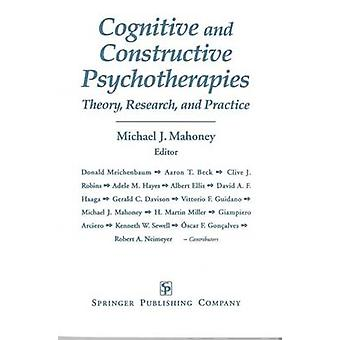 Cognitive and Constructive Psychotherapies Theory Research and Practice by Mahoney & Michael Ed