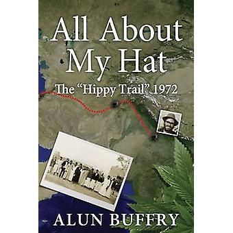 Alles over mijn hoed de hippie Trail 1972 door Buffry & Alun