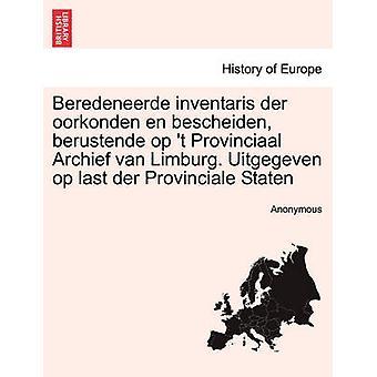 Beredeneerde inventaris der oorkonden nl bescheiden berustende op t Provinciaal Archief van Limburg. Uitgegeven op laatste der Provinciale Staten door anoniem