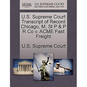 U.S. Supreme Court Transcript of Record Chicago M St P  P R Co v. ACME Fast Freight by U.S. Supreme Court