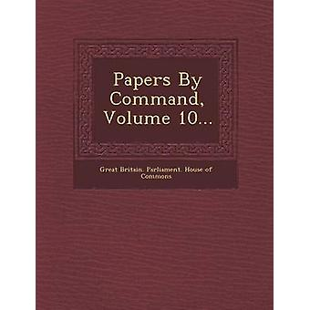 Papers by Command Volume 10... by Great Britain Parliament House of Comm