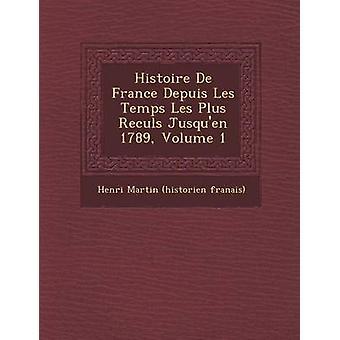 Histoire de France Depuis Les Temps Les Plus Recul S Jusquen 1789 Volume 1 by Henri Martin Historien Fran Ais