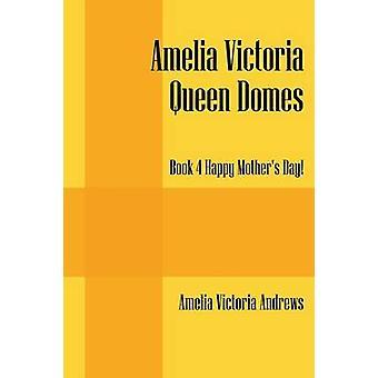 Amelia koningin Victoria Domes boek 4 Happy Mothers Day door Andrews & Amelia Victoria
