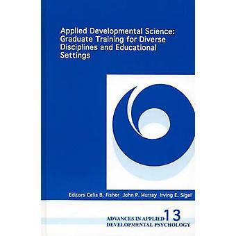 Toegepaste Developmental wetenschap afgestudeerde opleiding voor verschillende Disciplines en educatieve Settings door Sigel & Irving E.