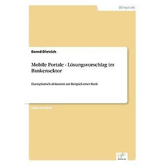 Mobile Portale  Lsungsvorschlag im BankensektorExemplarisch diskutiert am Beispiel einer Bank by Dietrich & Bernd