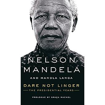 Dare Not Linger - The Presidential Years by Nelson Mandela - 978143284