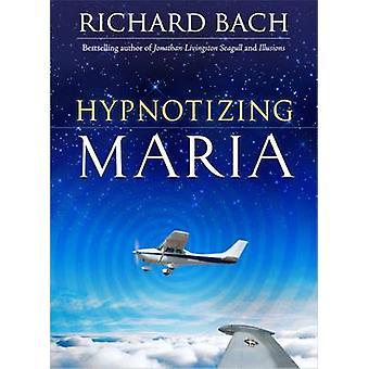 Hypnotizing Maria by Richard Bach - 9781571746238 Book