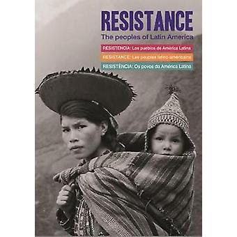 Resistance - The Peoples of Latin America by Rachel Kirby - 9781925019