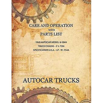 Care and Operation with Parts List 1940 Autocar Model U2044 Truck Chassis  2 12 Ton by Autocar Company