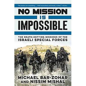 No Mission Is Impossible - The Death-Defying Missions of the Israeli S
