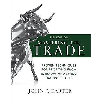 Mastering the Trade Third Edition Proven Techniques for Pr by CARTER