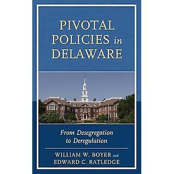 Pivotal Policies in Delaware From Desegregation to Deregulation by Boyer & William W.