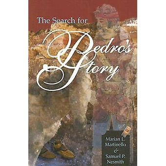 The Search for Pedro's Story by Marian L. Martinello - Samuel P. Nesm