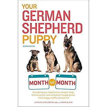 Your German Shepherd Puppy Month by Month, 2nd Edition: Everything You Need to Know at Each Stage to Ensure Your Cute & Playful Puppy Gr