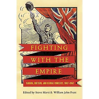 Fighting with the Empire Canada Britain and Global Conflict 18671947 par Steve Marti et édité par William J Pratt